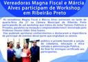 Vereadoras Magna Fiscal e Márcia  Alves participam de Workshop  em Ribeirão Preto